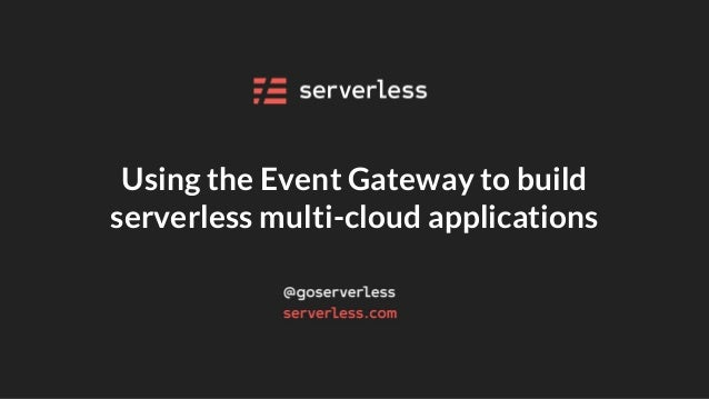 Using the Event Gateway to build serverless multi-cloud applications