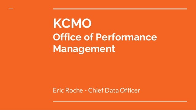 KCMO Office of Performance Management Eric Roche - Chief Data Officer