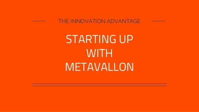 THE INNOVATION ADVANTAGE STARTING UP WITH METAVALLON