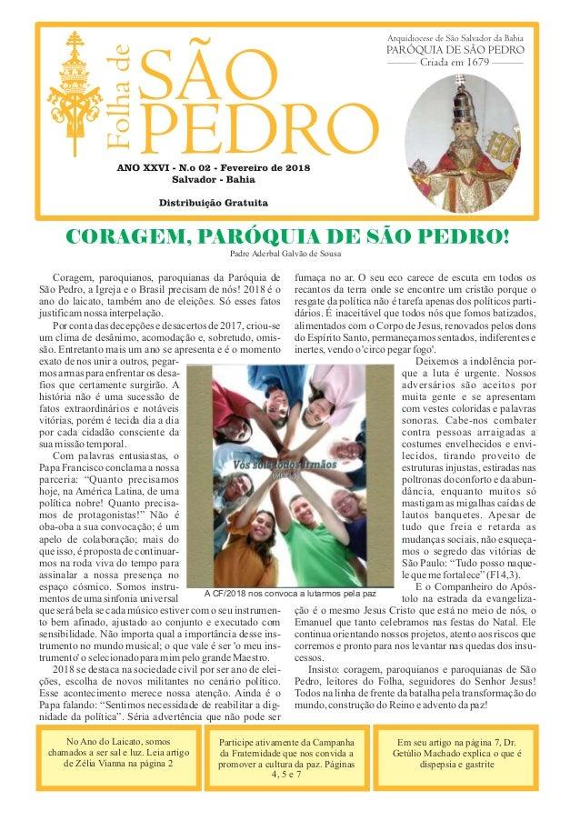 Coragem, paroquianos, paroquianas da Paróquia de São Pedro, a Igreja e o Brasil precisam de nós! 2018 é o ano do laicato, ...