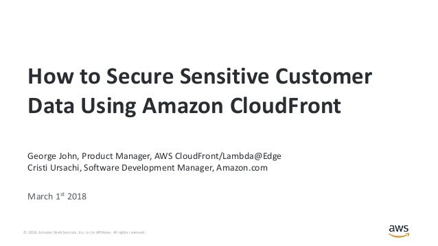 © 2018, Amazon Web Services, Inc. or its Affiliates. All rights reserved. George John, Product Manager, AWS CloudFront/Lam...