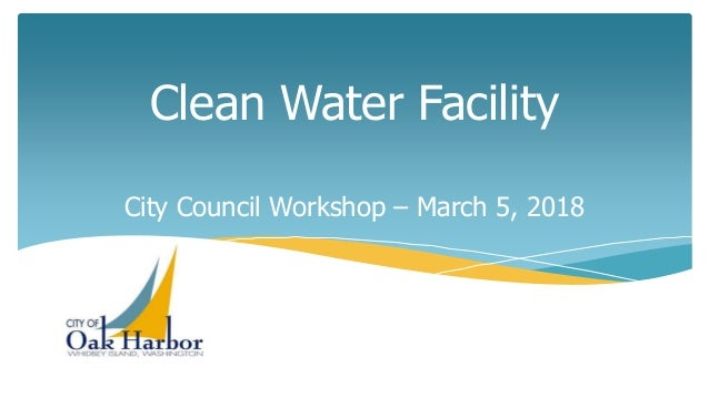 Clean Water Facility City Council Workshop – March 5, 2018