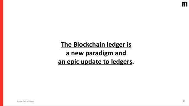 The Blockchain ledger is a new paradigm and an epic update to ledgers. 11Source: Richie Etwaru