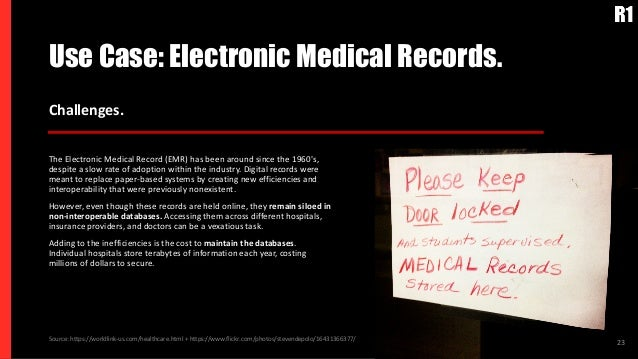 Use Case: Electronic Medical Records. 23 Challenges. The Electronic Medical Record (EMR) has been around since the 1960's,...