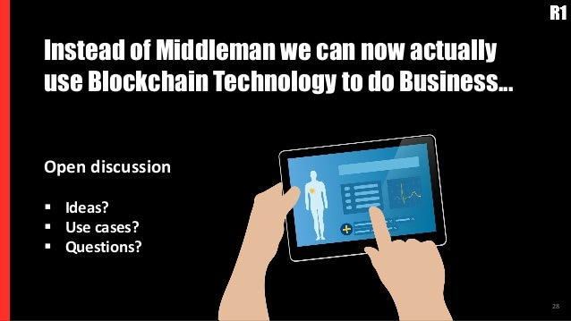 Instead of Middleman we can now actually use Blockchain Technology to do Business... 28 Open discussion § Ideas? § Use cas...