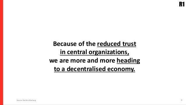 Because of the reduced trust in central organizations, we are more and more heading to a decentralised economy. 9Source: B...