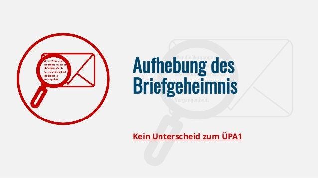 Aufhebung des Briefgeheimnis Kein Unterscheid zum ÜPA1