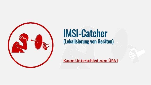 IMSI-Catcher (Lokalisierung von Geräten) Kaum Unterschied zum ÜPA1