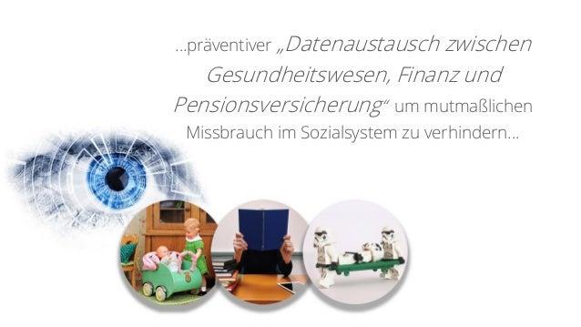 """…präventiver """"Datenaustausch zwischen Gesundheitswesen, Finanz und Pensionsversicherung"""" um mutmaßlichen Missbrauch im Soz..."""