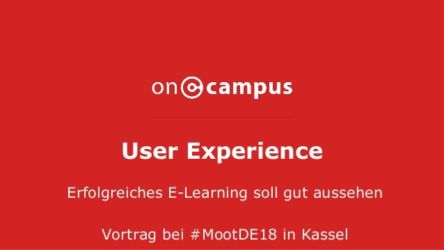 User Experience Erfolgreiches E-Learning soll gut aussehen Vortrag bei #MootDE18 in Kassel