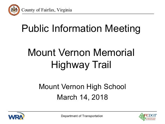 County of Fairfax, Virginia Public Information Meeting Mount Vernon Memorial Highway Trail Mount Vernon High School March ...