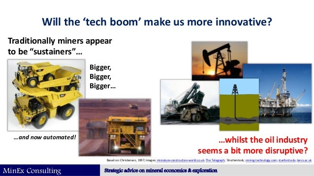 MinEx Consulting Strategic advice on mineral economics & exploration Will the 'tech boom' make us more innovative? Traditi...