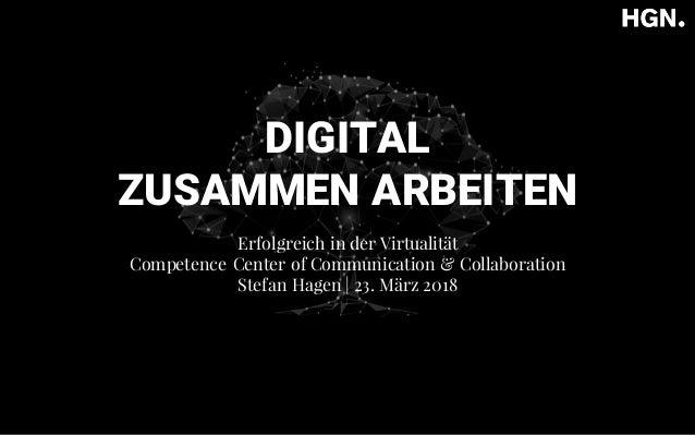 DIGITAL ZUSAMMEN ARBEITEN Erfolgreich in der Virtualität Competence Center of Communication & Collaboration Stefan Hagen |...