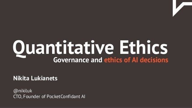 Nikita Lukianets @nikiluk CTO, Founder of PocketConfidant AI Governance and ethics of AI decisions Quantitative Ethics
