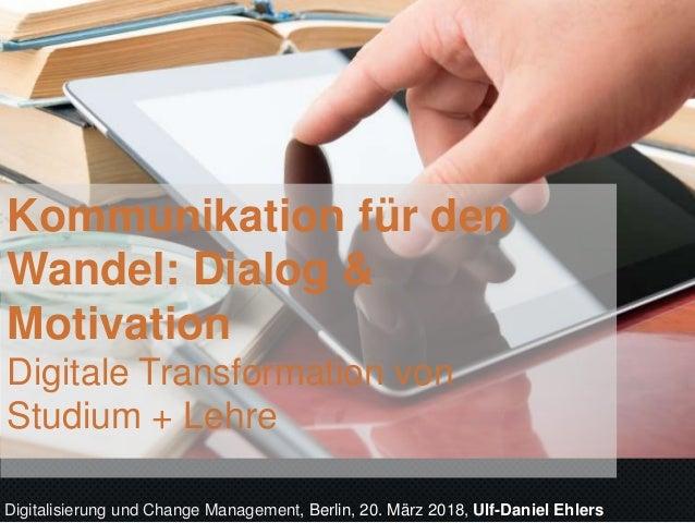 Kommunikation für den Wandel: Dialog & Motivation Digitale Transformation von Studium + Lehre Digitalisierung und Change M...