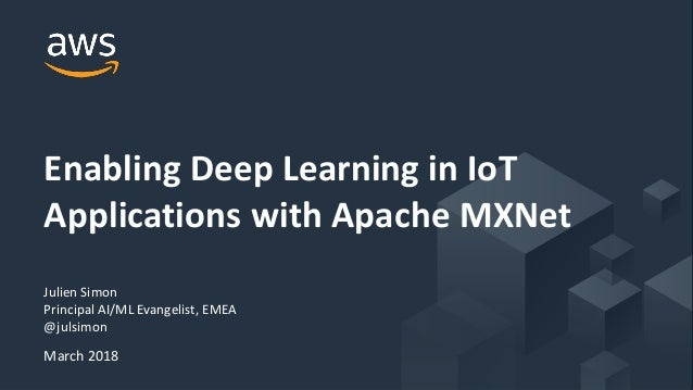Enabling Deep Learning in IoT Applications with Apache MXNet - AWS On…