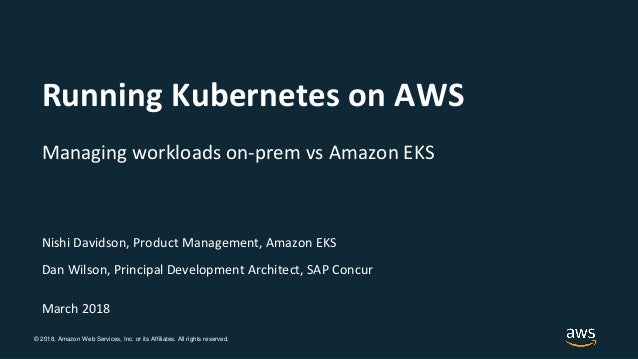 © 2018, Amazon Web Services, Inc. or its Affiliates. All rights reserved. Nishi Davidson, Product Management, Amazon EKS D...