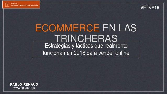 Keynote sobre Ecommerce en las Trincheras - FTVA 2018 Slide 2