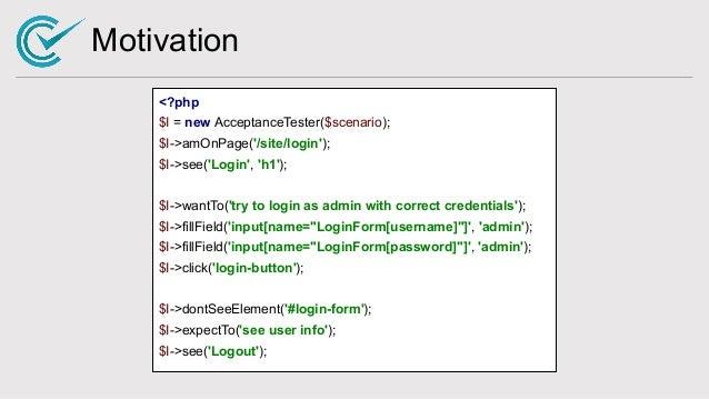 Motivation <?php $I = new AcceptanceTester($scenario); $I->amOnPage('/site/login'); $I->see('Login', 'h1'); $I->wantTo('tr...