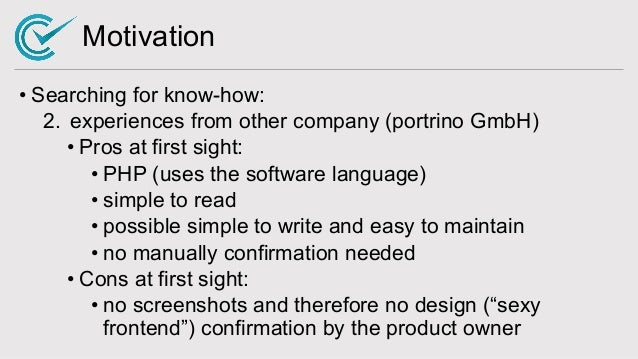 Motivation • Searching for know-how: 2. experiences from other company (portrino GmbH) • Pros at first sight: • PHP (uses ...