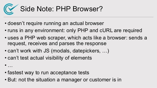 Side Note: PHP Browser? • doesn't require running an actual browser • runs in any environment: only PHP and cURL are requi...