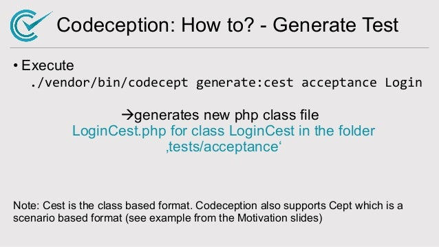 Codeception: How to? - Generate Test • Execute ./vendor/bin/codecept generate:cest acceptance Login àgenerates new php cla...