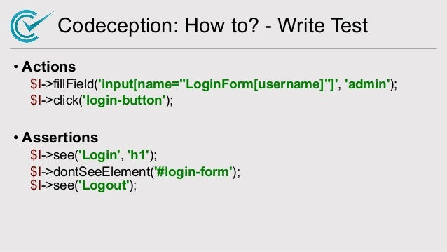 """Codeception: How to? - Write Test • Actions $I->fillField('input[name=""""LoginForm[username]""""]', 'admin'); $I->click('login-..."""