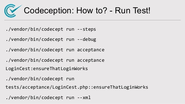 Codeception: How to? - Run Test! ./vendor/bin/codecept run --steps ./vendor/bin/codecept run --debug ./vendor/bin/codecept...