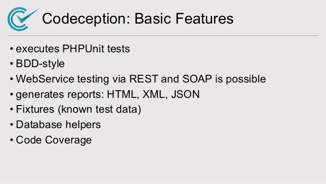 Codeception: Basic Features • executes PHPUnit tests • BDD-style • WebService testing via REST and SOAP is possible • gene...