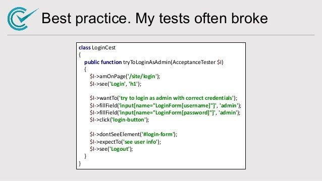 Best practice. My tests often broke class LoginCest { public function tryToLoginAsAdmin(AcceptanceTester $I) { $I->amOnPag...
