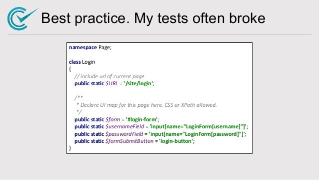 Best practice. My tests often broke namespace Page; class Login { // include url of current page public static $URL = '/si...