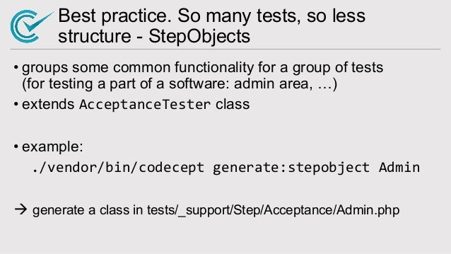 Best practice. So many tests, so less structure - StepObjects • groups some common functionality for a group of tests (for...