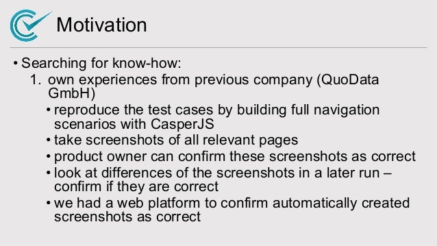 Motivation • Searching for know-how: 1. own experiences from previous company (QuoData GmbH) • reproduce the test cases by...