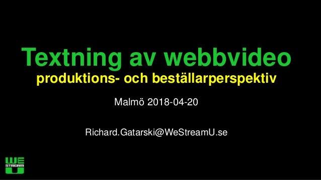 Textning av webbvideo produktions- och best�llarperspektiv Malm� 2018-04-20 Richard.Gatarski@WeStreamU.se