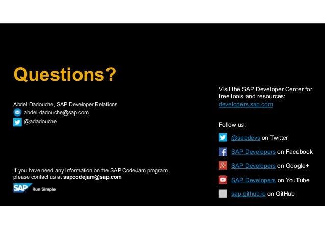 Abdel Dadouche, SAP Developer Relations abdel.dadouche@sap.com @adadouche Questions? If you have need any information on t...