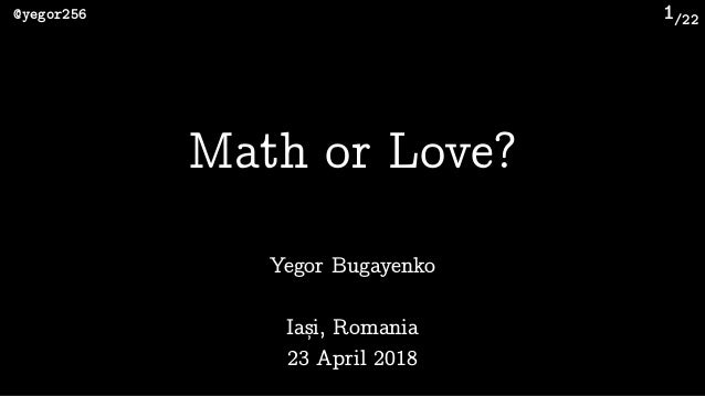 /22@yegor256 1 Yegor Bugayenko Math or Love? Iași, Romania