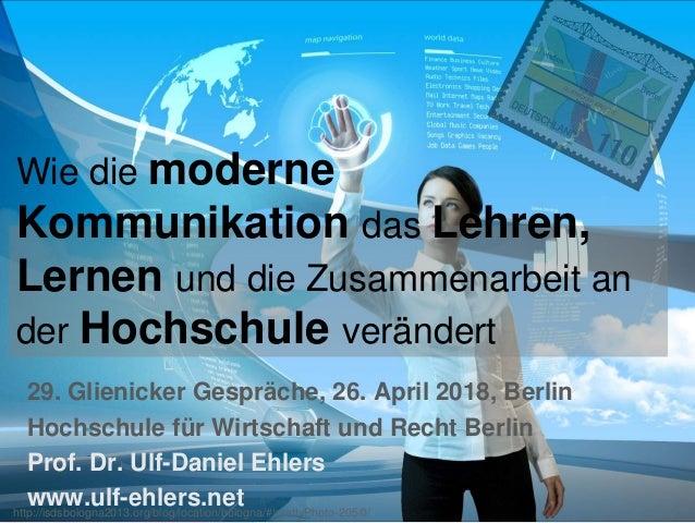 Wie die moderne Kommunikation das Lehren, Lernen und die Zusammenarbeit an der Hochschule verändert 29. Glienicker Gespräc...