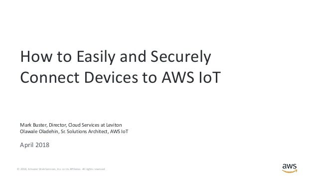 How to Easily and Securely Connect Devices to AWS IoT - AWS Online Te…