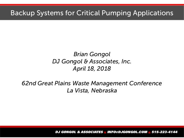 Backup Systems for Critical Pumping Applications Brian Gongol DJ Gongol & Associates, Inc. April 18, 2018 62nd Great Plain...