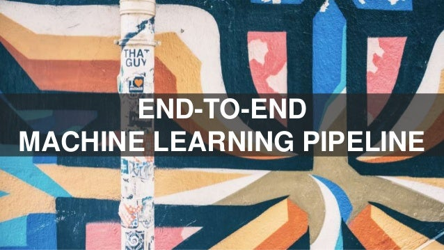 END-TO-END MACHINE LEARNING PIPELINE