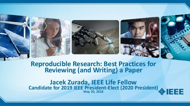 Reproducible Research: Best Practices for Reviewing (and Writing) a Paper Jacek Zurada, IEEE Life Fellow Candidate for 201...