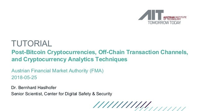 TUTORIAL Post-Bitcoin Cryptocurrencies, Off-Chain Transaction Channels, and Cryptocurrency Analytics Techniques Austrian F...