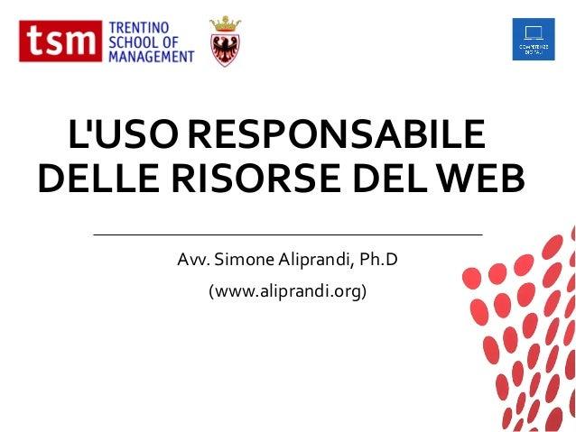 L'USO RESPONSABILE DELLE RISORSE DEL WEB Avv. Simone Aliprandi, Ph.D (www.aliprandi.org)
