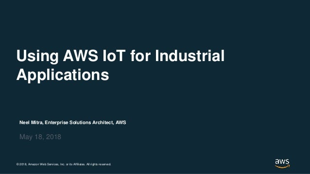 Using AWS IoT for Industrial Applications - AWS Online Tech Talks