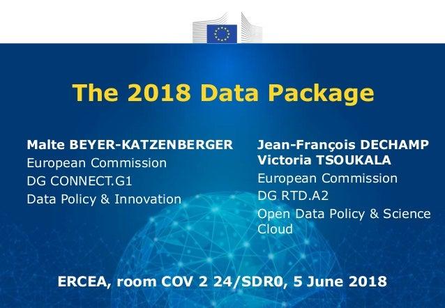 The 2018 Data Package Jean-François DECHAMP Victoria TSOUKALA European Commission DG RTD.A2 Open Data Policy & Science Clo...