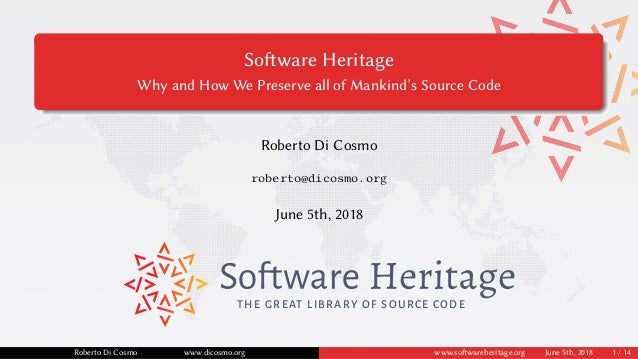 Software Heritage Why and How We Preserve all of Mankind's Source Code Roberto Di Cosmo roberto@dicosmo.org June 5th, 2018...