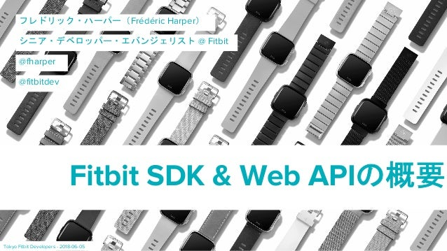 Frédéric Harper @ Fitbit Fitbit SDK & Web API @fharper Tokyo Fitbit Developers - 2018-06-05 @fitbitdev