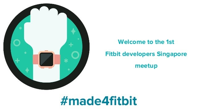 Welcome to the 1st Fitbit developers Singapore meetup #made4fitbit