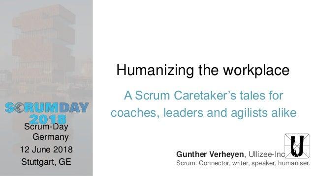 Gunther Verheyen, Ullizee-Inc Scrum. Connector, writer, speaker, humaniser. Humanizing the workplace A Scrum Caretaker's t...