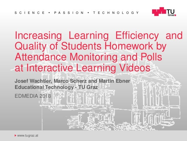 S C I E N C E P A S S I O N T E C H N O L O G Y www.tugraz.at Increasing Learning Efficiency and Quality of Students Homewo...